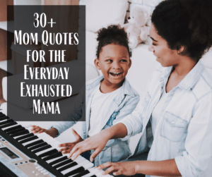30+ Mom Quotes for the Everyday Exhausted Mama | Funny, Inspirational, Spiritual, Strong & Travel Mom Quotes